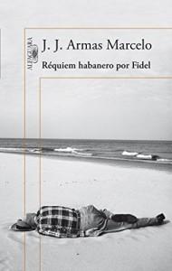 Requiem habanero por Fidel, J.J. Armas Marcelo