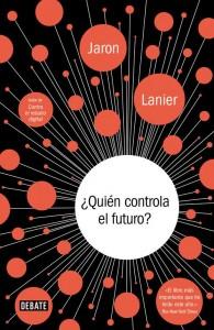 ¿Quién controla el futuro? Jaron Lanier