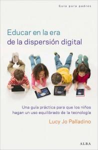 Cómo educar en la era de la dispersión digital, Lucy Jo Palladino