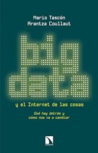 Big Data y el Internet de las cosas, Mario Tascón y Arantza Coullaut