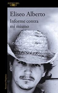 Informe contra mí mismo, Eliseo Alberto