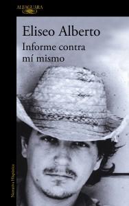Informe contra mi mismo, Eliseo Alberto