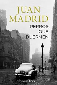 Perros que duermen, Juan Madrid