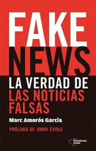 Fake News: la verdad de las noticias falsas, Marc Amorós García