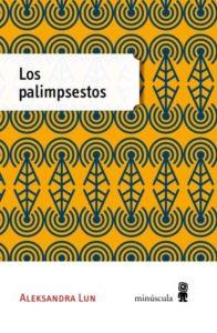 Los Palimpsestos, Alexandra Lun