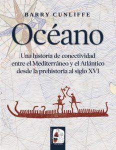 Océano: una historia de conectividad entre el Mediterráneo y el Atlántico desde la prehistoria al siglo XVI, Barry Cunliffe