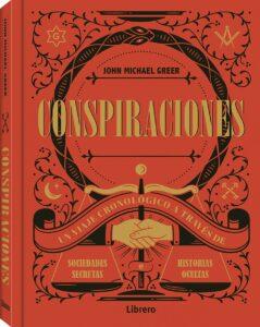 Conspiraciones : un viaje cronológico a través de sociedades secretas e historias ocultas, John Michael Greer